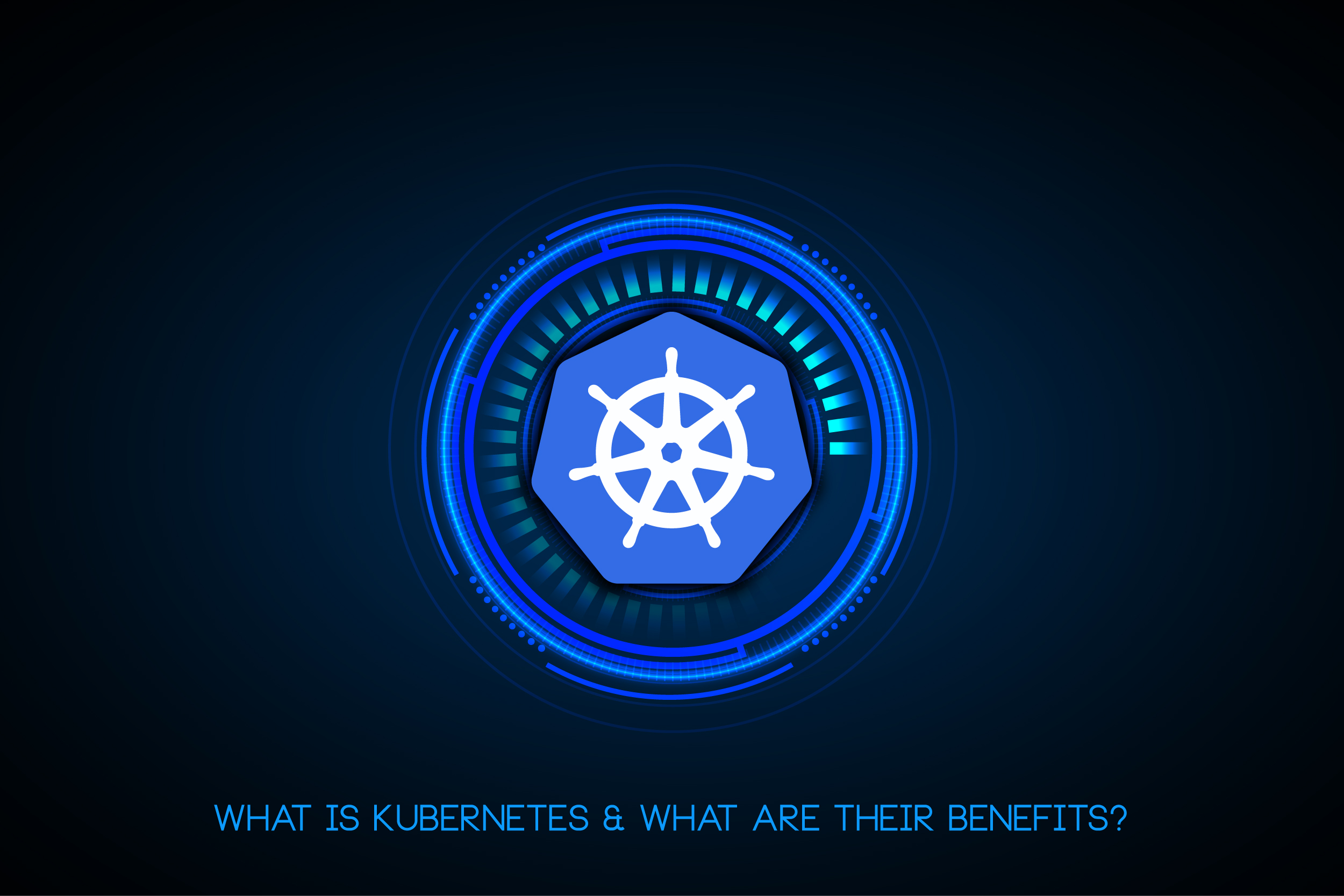 What is kubernetes & What are there benefits?