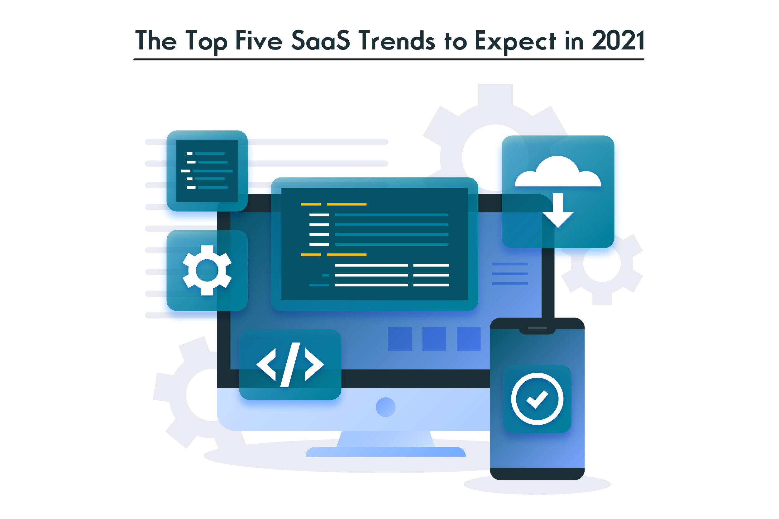 The Top Five SaaS Trends to Expect in 2021